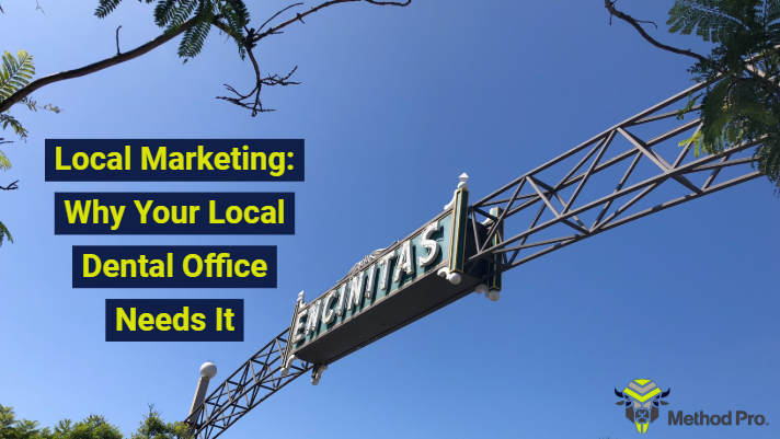 Method Pro - BLOG POST - Local Marketing_ Why Your Local Dental Office Needs It