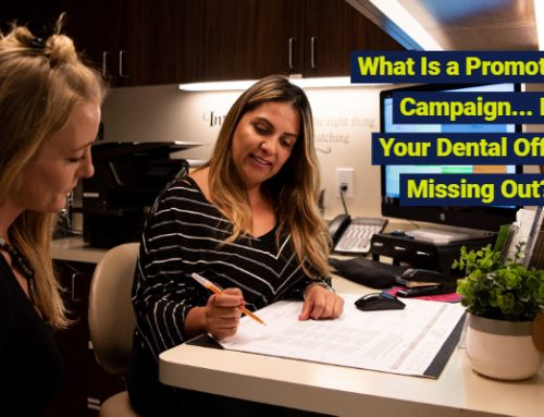 What Is a Promotional Campaign… Is Your Dental Office Missing Out?