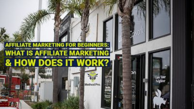2.23.2019 - Method Pro - BLOG POST FOR WEBSITE - Affiliate Marketing for Beginners_ What is Affiliate Marketing & How Does it Work_