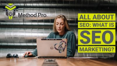 03.30.2019 - Method Pro - Blog Post 03.30.2019 - Method Pro - Blog Post All About SEO: What is SEO Marketing? BLOG POST FOR WEBSITE